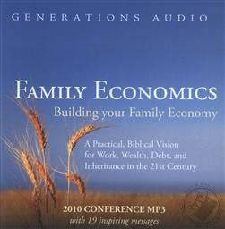 Family Economics: Building Your Family Economy, A Practical, Biblical Vision for Work, Wealth, Debt, and Inheritance in the 21st Century (2010 Conference MP3),Scott Brown, Dennis Peacocke, R.C. Sproul Jr, Kevin Swanson, Marcia Washburn