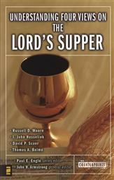 Understanding Four Views on the Lord's Supper (Counterpoints: Exploring Theology),Paul E. Engle (Editor)