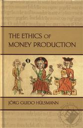 Ethics of Money Production,Jorg Guido Hulsmann