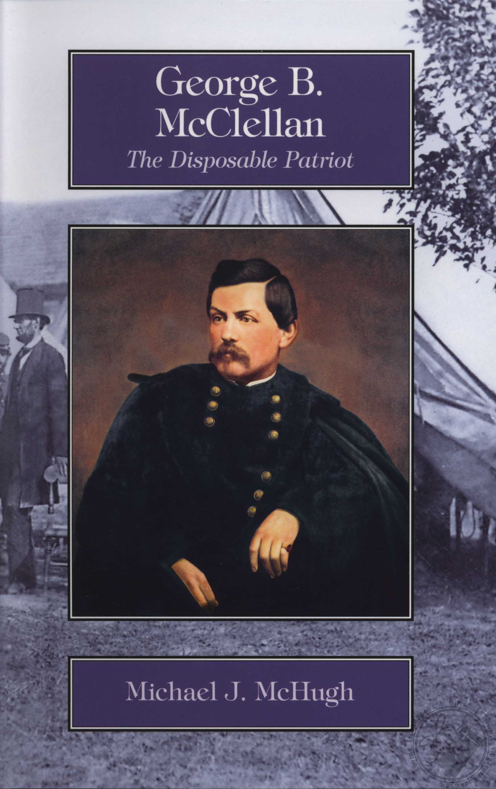 An analysis of george b mcclellan the disposable patriot a biography by michael j mchugh