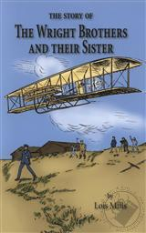 The Story of the Wright Brothers and Their Sister,Lois Mills