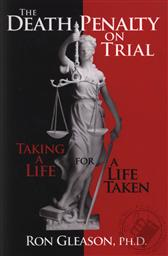 The Death Penalty On Trial: Taking of a Life For a Life Taken,Ron Gleason