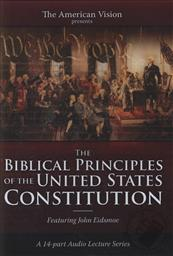 The Biblical Principles of the United States Constitution: Biblical Supremacy in American Law and Order,John Eidsmoe