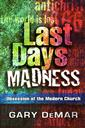 Last Days Madness: Obsession of the Modern Church ,Gary DeMar