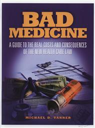 Bad Medicine: A Guide to the Real Costs and Consequences of The New Health Care Law,Micahel D. Tanner