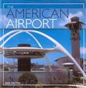 The American Airport (An Architectural History of the Development of American Airports),Geza Szurovy