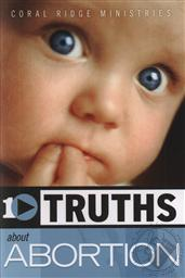 10 Truths About Abortion (Ten Truths You Need to Know Series),Coral Ridge Ministries