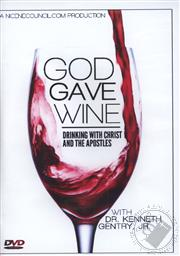 God Gave Wine: Drinking with Christ and the Apostles with Dr. Kenneth Gentry, Jr.,Kenneth L. Gentry Jr.