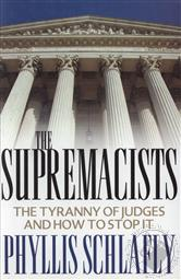 The Supremacists: The Tyranny of Judges and How to Stop It,Phyllis Schlafly