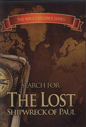 The Bible Explorer Series: Search for the Lost Shipwreck of Paul,Robert Cornuke