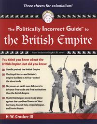 The Politically Incorrect Guide to the British Empire,H. W. Crocker III