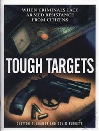 Tough Targets: When Criminals Face Armed Resistance from Citizens,Clayton E. Cramer, David Burnett