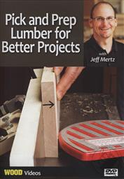 Pick and Prep Lumber for Better Projects with Jeff Mertz (Wood Videos),Jeff Mertz