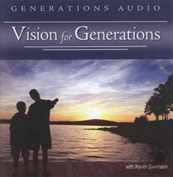 Generations Audio: Vision for Generations with Kevin Swanson: A Series of 9 Talks on The Homeschooling Vision and The Family Vision  (MP3 CD),Kevin Swanson