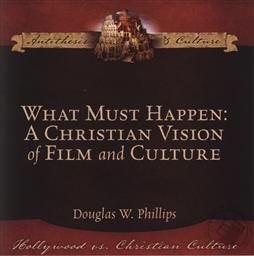 What Must Happen: A Christian Vision of Film and Culture ,Doug Phillips
