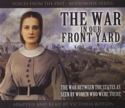 Voices From the Past: The War in Our Front Yard - The War Between the States as Seen by Women Who Were There Adapted and Read by Victoria Botkin,Victoria Borkin