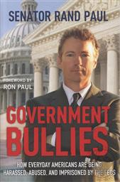Government Bullies: How Everyday Americans Are Being Harassed, Abused, and Imprisoned by the Feds,Rand Paul