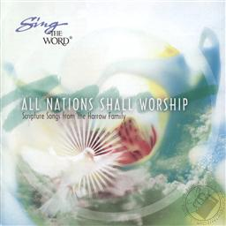 Sing the Word: All Nations Shall Worship: Scripture Songs from the Harrow Family,Harrow Family