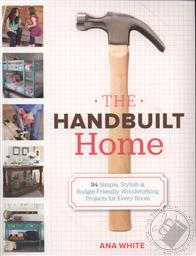 The Handbuilt Home: 34 Simple Stylish and Budget-Friendly Woodworking Projects for Every Room,Ana White