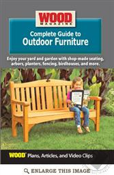 Wood Magazine Complete Guide to Outdoor Furniture (Plans, Articles, and Video Clips),Wood Magazine