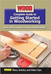 Wood Magazine Complete Guide to Getting Started in Woodworking (Plans, Articles, and Video Clips),Wood Magazine