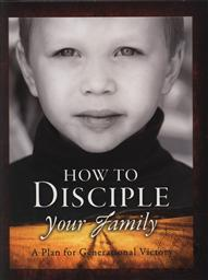 How to Disciple Your Family ,Douglas Phillips, Geoffrey Botkin