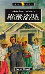 Adoniram Judson: Danger On The Streets of Gold (Trail Blazers Biography),Irene Howat
