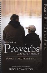 The Book of Proverbs: God's Book of Wisdom (Family Bible Study Series Volume 1, Proverbs 1-15 ),Kevin Swanson