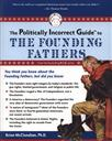 The Politically Incorrect Guide to the Founding Fathers,Brion McClanahan